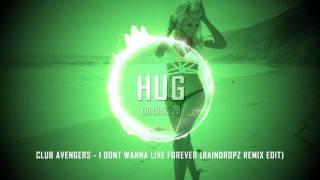 Club Avengers - I Dont Wanna Live Forever (RainDropz Remix Edit)