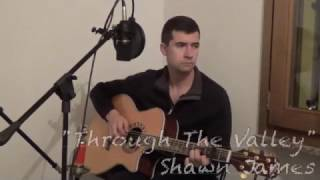 Through The Valley (Shawn James Acoustic Cover)