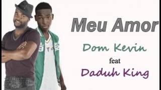 Dom Kevin Feat. Daduh King - Meu Amor [2016]