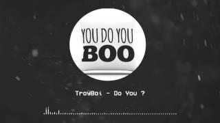 | Do you - TroyBoi