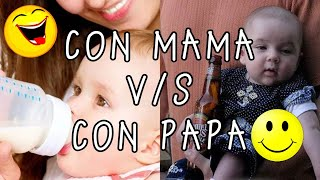 Con MAMA vs Con PAPA/ with MOM vs with DAD