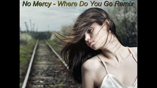 No Mercy   Where Do You Go Remix 2017 ...