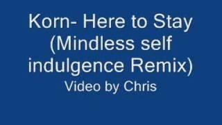 Korn- Here to Stay (Mindless Self Indulgence remix)