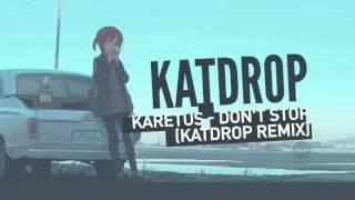 Karetus - Don't Stop ft. Carolina Deslandes (Katdrop Remix)