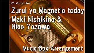 """Zurui yo Magnetic today/Maki Nishikino & Nico Yazawa [Music Box] (Anime """"Love Live!"""" Character Song)"""