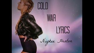 Cold War- Niykee Heaton (LYRICS)