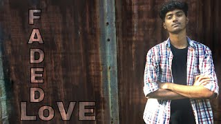 FADED LOvE | A SHORT RAP | AJITH DAS |