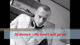 Dj Bomex ~ My heart will go on