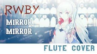 Mirror Mirror- RWBY [Kiwi Flute]