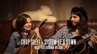 Chop Suey! ( System Of A Down cover ) // Waxx Feat Siobhan Wilson