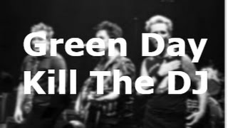 Green Day - Kill The DJ (Lyrics)