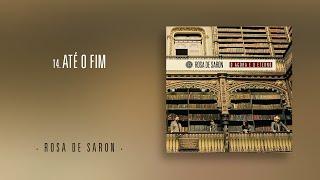 Rosa de Saron - Até o Fim (Álbum O Agora e o Eterno)