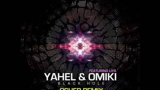 Yahel & Omiki Ft Liya - Black Hole (Osher Remix)