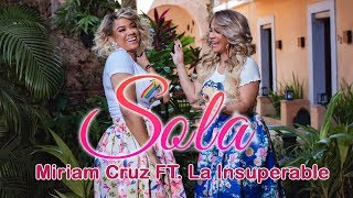 Miriam Cruz FT. La Insuperable - Sola (VIDEO OFICIAL)