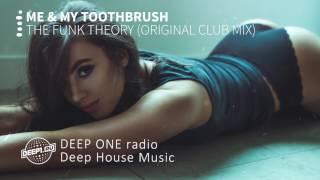 Me & My Toothbrush - The Funk Theory  (DEEP ONE radio edit)