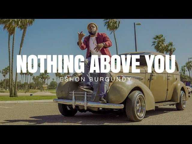 Eshon Burgundy- Nothing above you (Official Video)