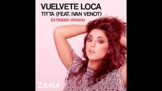 Titta (feat. Ivan Venot) - Vuelvete Loca - EXTENDED