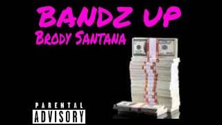 Brody Santana-Bandz Up