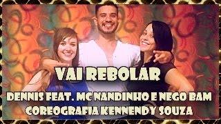 Vai Rebolar - Dennis Feat Mc Nandinho e Nego Bam | COREOGRAFIA  Kennedy souza |