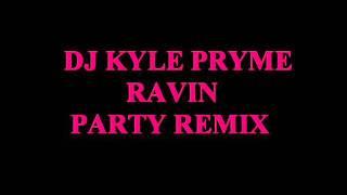 Dj Kyle Pryme - Ravin Party Remix