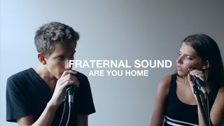 """""""Are You Home"""" by Broods (Cover by Fraternal Sound)"""