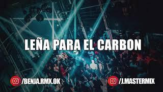 LEÑA PARA EL CARBON (REMIX FIESTERO) J.MASTERMIX - BENJA RMX