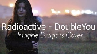 Radioactive - DoubleYou (Imagine Dragons Cover)