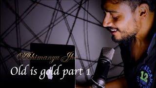 Old is Gold Part 1   Abhimanyu Jha   Hame tumse pyar Kitna   Chura liya hai   Dil kya kare