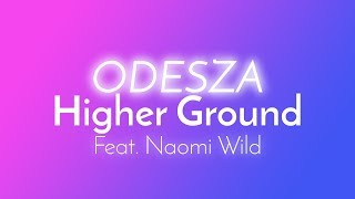 ODESZA - Higher Ground (Lyrics / Lyric Video) feat. Naomi Wild