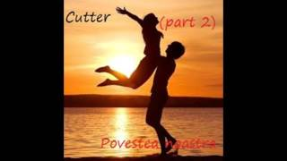 Cutter- Povestea noastra (part 2)