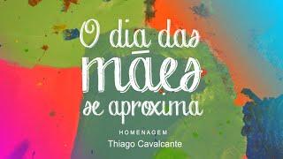 Dia das Mães - Thiago