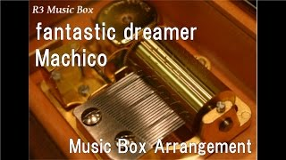 "fantastic dreamer/Machico [Music Box] (Anime ""KonoSuba: God's Blessing on This Wonderful World!"" OP)"