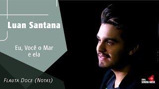 Eu, você, o mar e Ela -  Luan Santana - Flauta Doce (Notas)