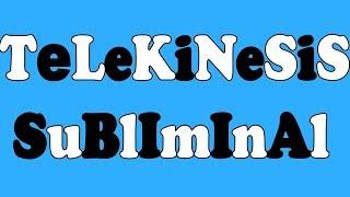 TELEKINESIS SUBLIMINAL
