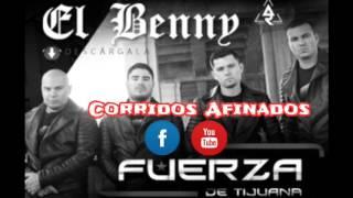 El Benny - Fuerza De Tijuana Ft. Banda Siempre Alegre  (corridos 2017)