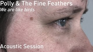 #707 Polly & The Fine Feathers - We are like birds (Acoustic Session)