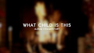 What Child Is This // Eddie James // God Me and My Piano Gloria (Album Commentary)