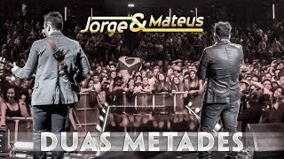 Jorge e Mateus - Duas Metades - [Novo DVD Live in London] - (Clipe Oficial)