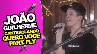 """João Guilherme - Cantarolando """"Quero Você"""" Part. Fly"""