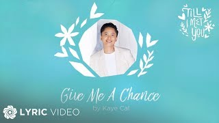 Kaye Cal - Give Me A Chance (Official Lyric Video)