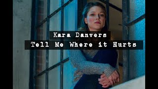 Kara Danvers ►Tell Me Where It Hurts