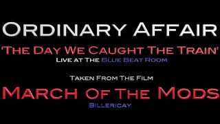 Ordinary Affair - The Day We Caught The Train (Live at The Blue Beat Room)