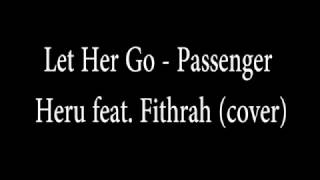 Let Her Go - Passenger (Heru feat  Fithrah cover)