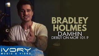 Bradley Holmes | Damhin | Debut on MOR 101.9