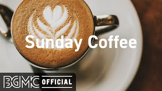 Sunday Coffee: Sweet Morning Jazz Bossa Nova to Relax, Positive Mood Start The Day
