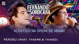 Fernando & Sorocaba - Perdeu part. Thaeme & Thiago | Acústico na Ópera de Arame