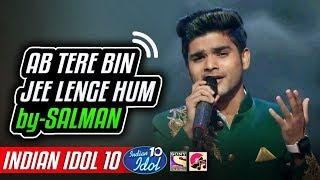 Ab Tere Bin Jee Lenge Hum - Salman Ali - Indian Idol 10 - Neha Kakkar - 2 December 2018 - Kumar Sanu