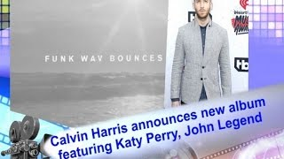 Calvin Harris announces new album featuring Katy Perry, John Legend - Hollywood News