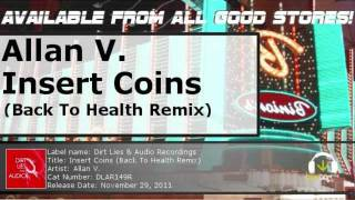 Allan V. - Insert Coins (Back to health remix) (Dirt, Lies Audio Recordings) out now!