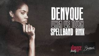 Denyque - When We Touch -  Spellband Rmx